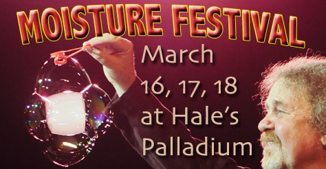 $10 for a ticket to the Moisture Festival's Comedy/Variete show at Hale's Palladium