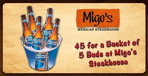 $5 for a bucket of 5 buds at Migo's Steakhouse
