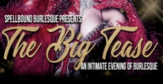 $10 to see THE BIG TEASE by Spellbound Burlesque Productions