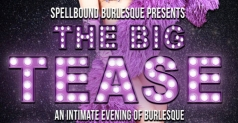 Spellbound Burlesque Presents The Big Tease